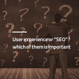 تجربه کاربری مهمتر است یا سئو